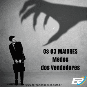 COMO ENFRENTAR OS 3 MAIORES MEDOS DOS VENDEDIRES-